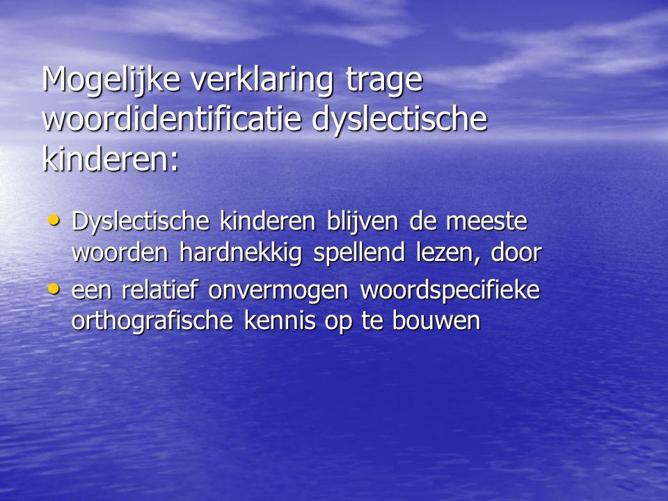 Mogelijke verklaring trage woordidentificatie dyslectische kinderen: Dyslectische kinderen blijven de meeste woorden hardnekkig spellend lezen, door D