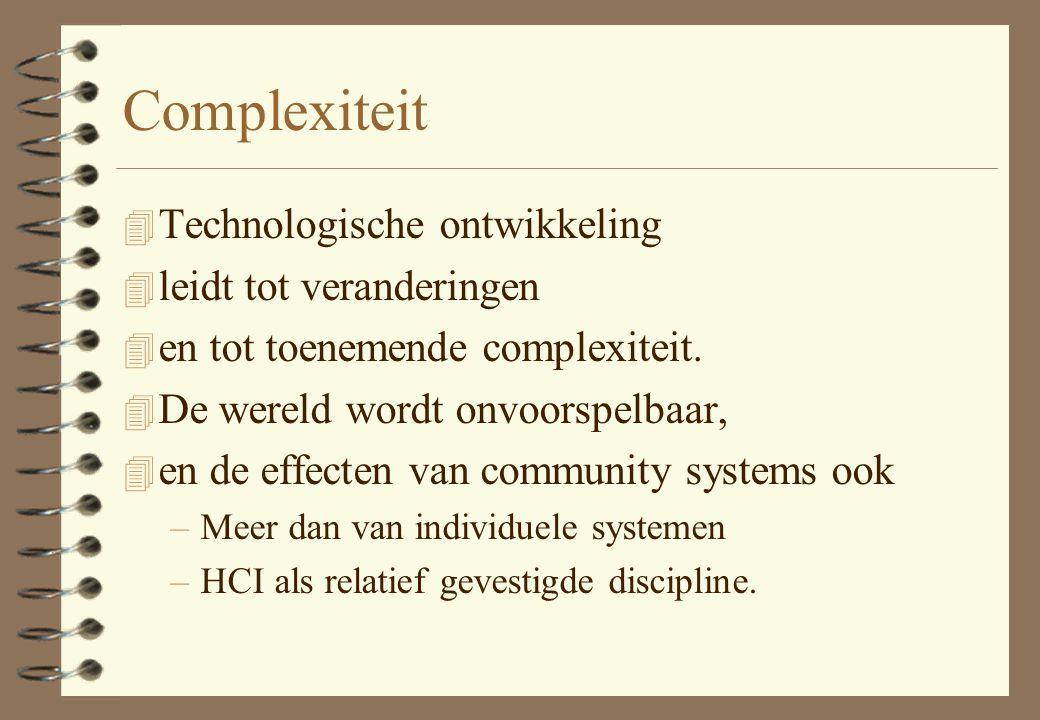 Complexiteit 4 Technologische ontwikkeling 4 leidt tot veranderingen 4 en tot toenemende complexiteit. 4 De wereld wordt onvoorspelbaar, 4 en de effec