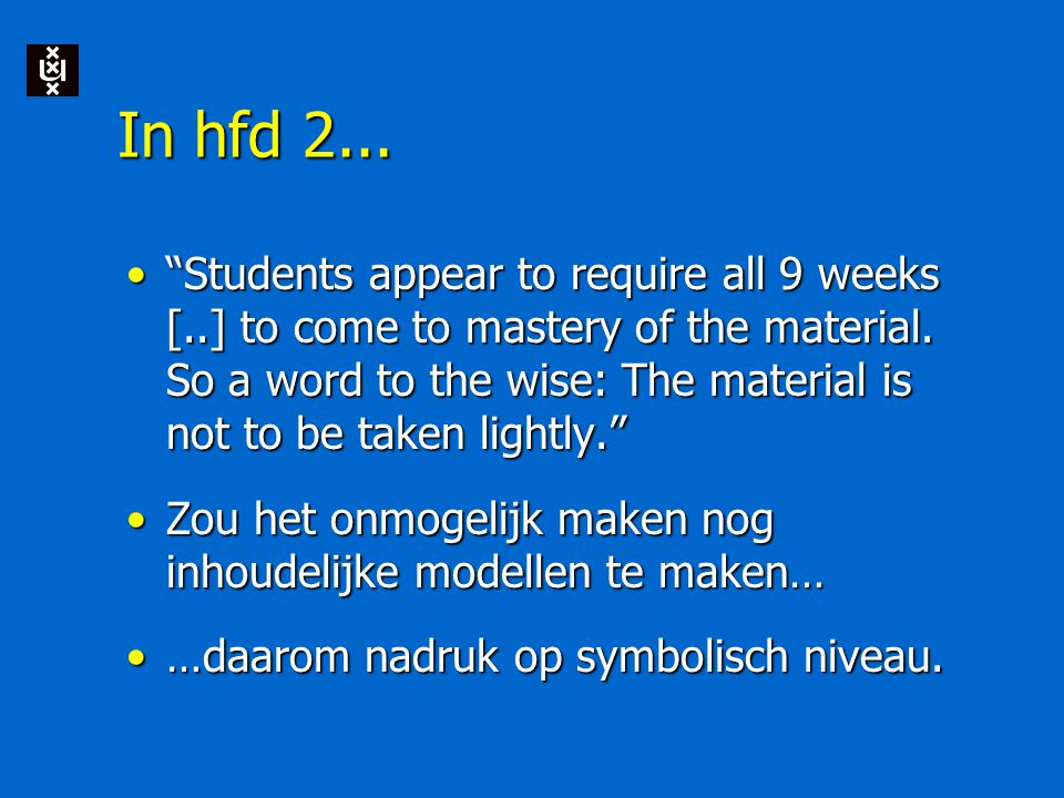 In hfd 2... Students appear to require all 9 weeks [..] to come to mastery of the material.