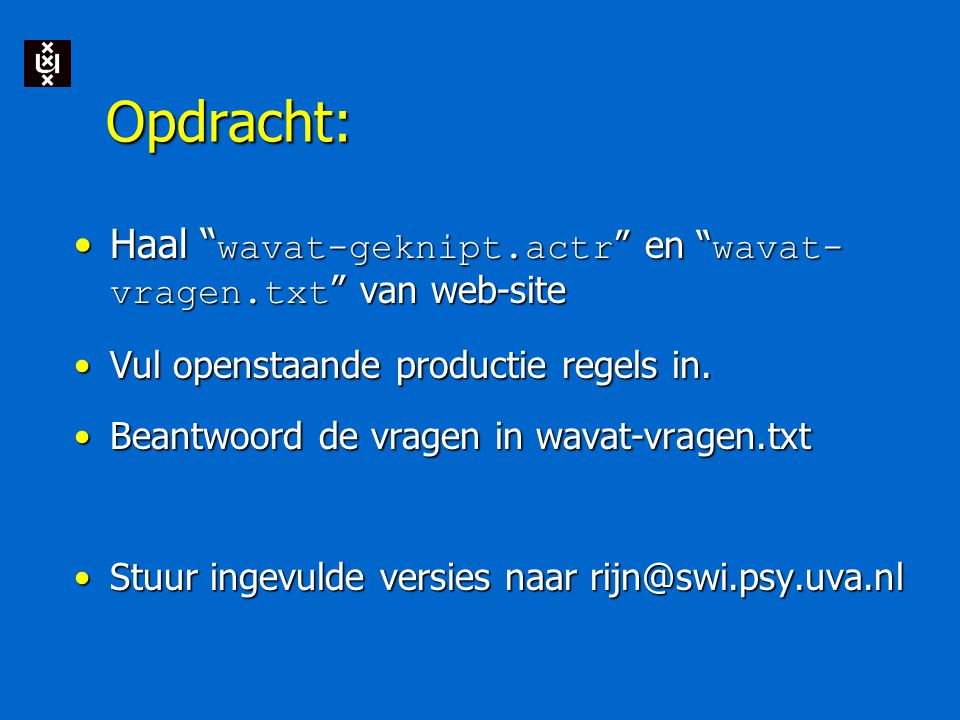 """Opdracht: Haal """" wavat-geknipt.actr """" en """" wavat- vragen.txt """" van web-siteHaal """" wavat-geknipt.actr """" en """" wavat- vragen.txt """" van web-site Vul opens"""