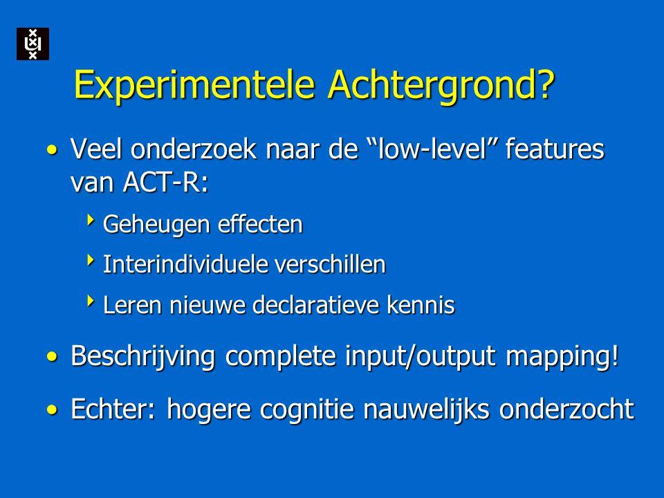 """Experimentele Achtergrond? Veel onderzoek naar de """"low-level"""" features van ACT-R:Veel onderzoek naar de """"low-level"""" features van ACT-R:  Geheugen eff"""