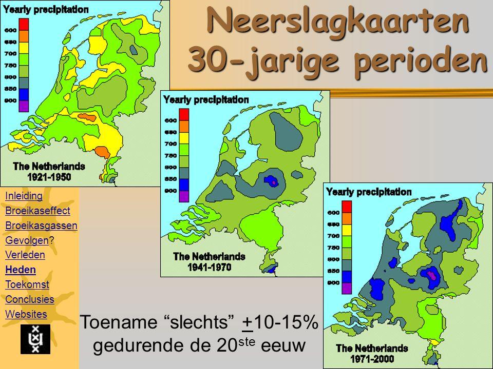 Toename slechts +10-15% gedurende de 20 ste eeuw Neerslagkaarten 30-jarige perioden Inleiding Broeikaseffect Broeikasgassen GevolgenGevolgen.