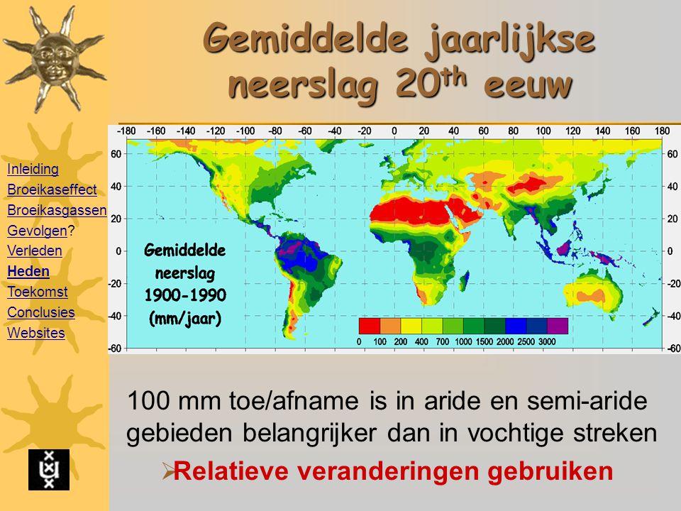 Gemiddelde jaarlijkse neerslag 20 th eeuw 100 mm toe/afname is in aride en semi-aride gebieden belangrijker dan in vochtige streken  Relatieve veranderingen gebruiken Inleiding Broeikaseffect Broeikasgassen GevolgenGevolgen.