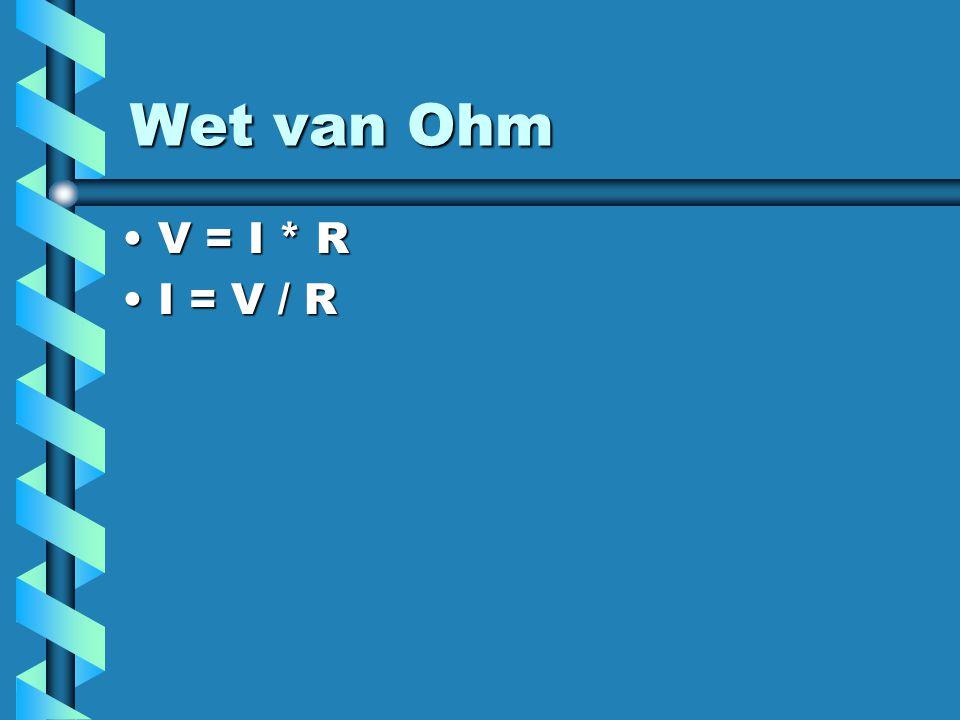 Wet van Ohm V = I * RV = I * R I = V / RI = V / R
