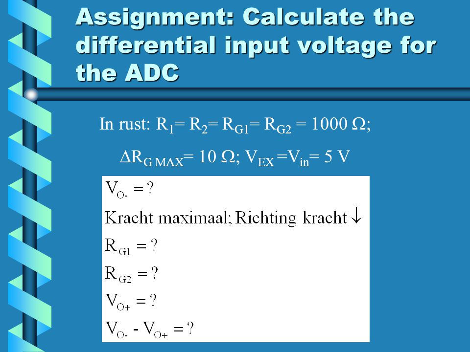 Assignment: Calculate the differential input voltage for the ADC In rust: R 1 = R 2 = R G1 = R G2 = 1000  ;  R G MAX = 10  ; V EX =V in = 5 V