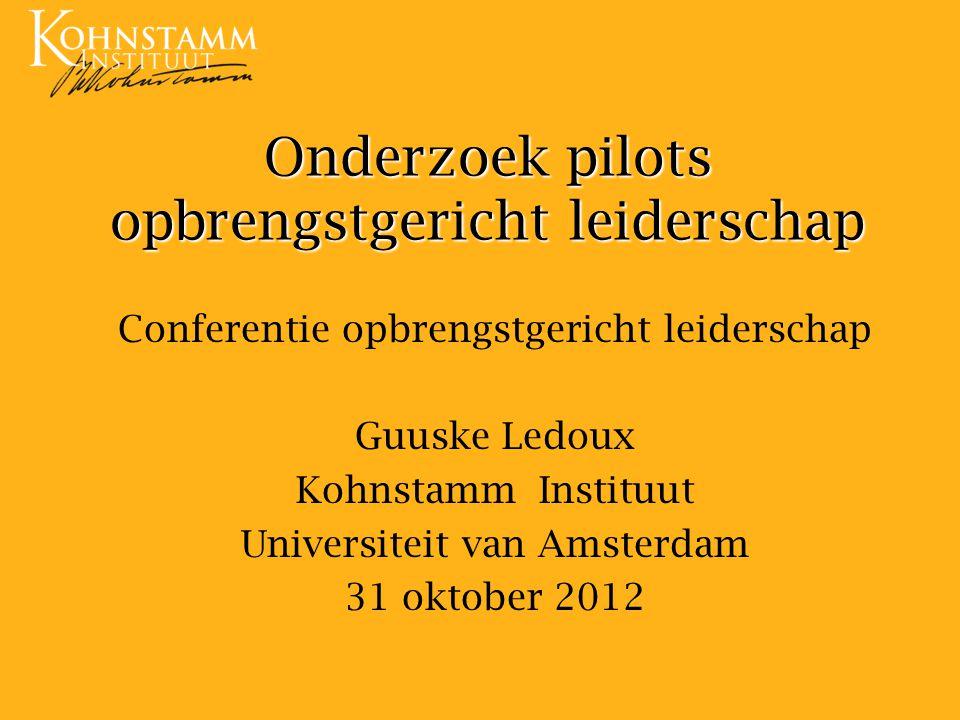 Onderzoek pilots opbrengstgericht leiderschap Conferentie opbrengstgericht leiderschap Guuske Ledoux Kohnstamm Instituut Universiteit van Amsterdam 31