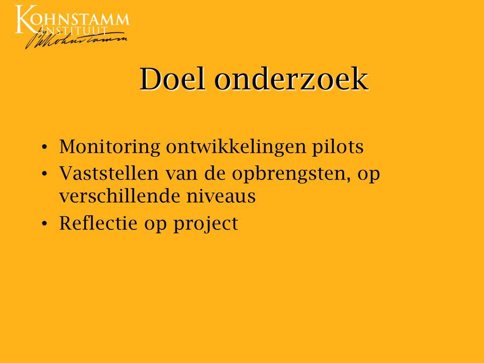 Doel onderzoek Monitoring ontwikkelingen pilots Vaststellen van de opbrengsten, op verschillende niveaus Reflectie op project