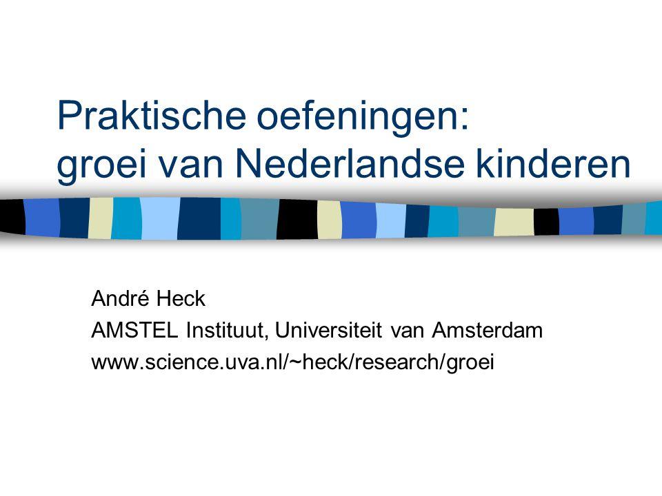Praktische oefeningen: groei van Nederlandse kinderen André Heck AMSTEL Instituut, Universiteit van Amsterdam www.science.uva.nl/~heck/research/groei