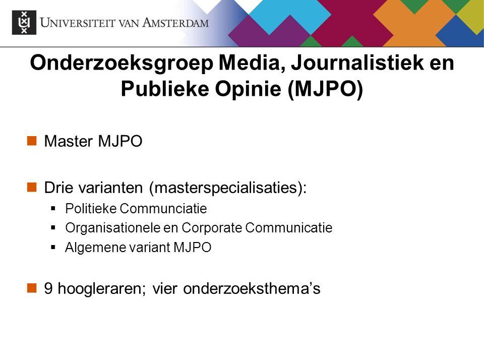 Onderzoeksgroep Media, Journalistiek en Publieke Opinie (MJPO) Master MJPO Drie varianten (masterspecialisaties):  Politieke Communciatie  Organisat