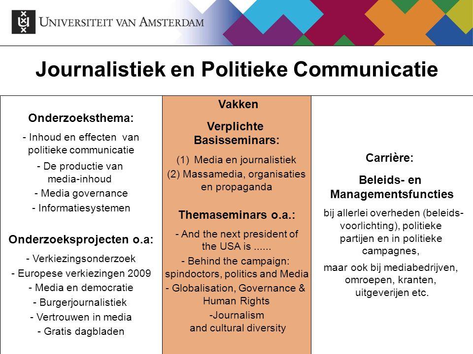 Journalistiek en Politieke Communicatie Onderzoeksthema: - Inhoud en effecten van politieke communicatie - De productie van media-inhoud - Media gover