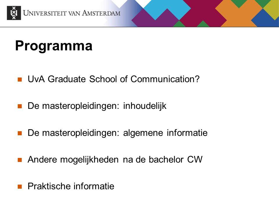 Programma UvA Graduate School of Communication? De masteropleidingen: inhoudelijk De masteropleidingen: algemene informatie Andere mogelijkheden na de