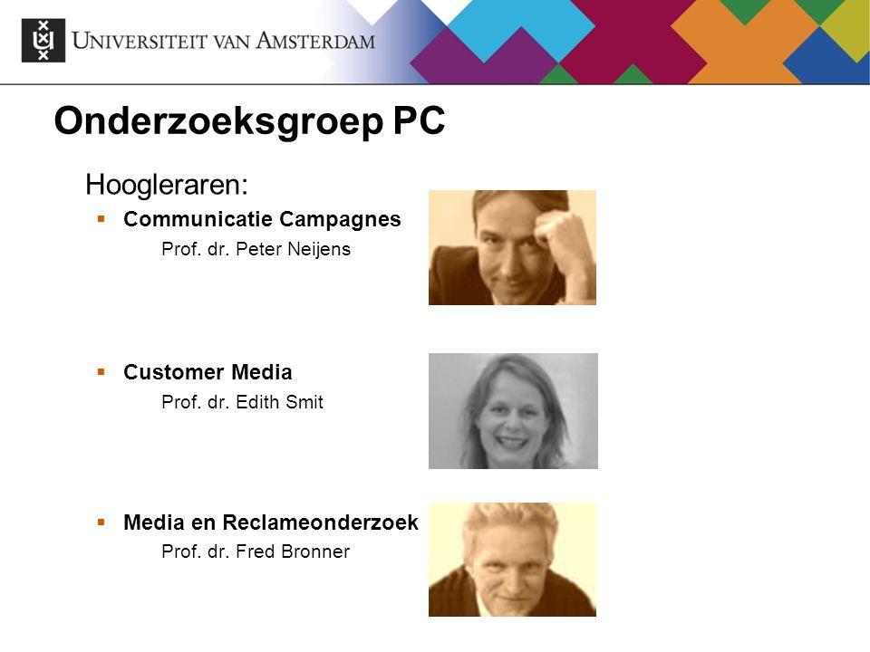 Onderzoeksgroep PC Hoogleraren:  Communicatie Campagnes Prof. dr. Peter Neijens  Customer Media Prof. dr. Edith Smit  Media en Reclameonderzoek Pro