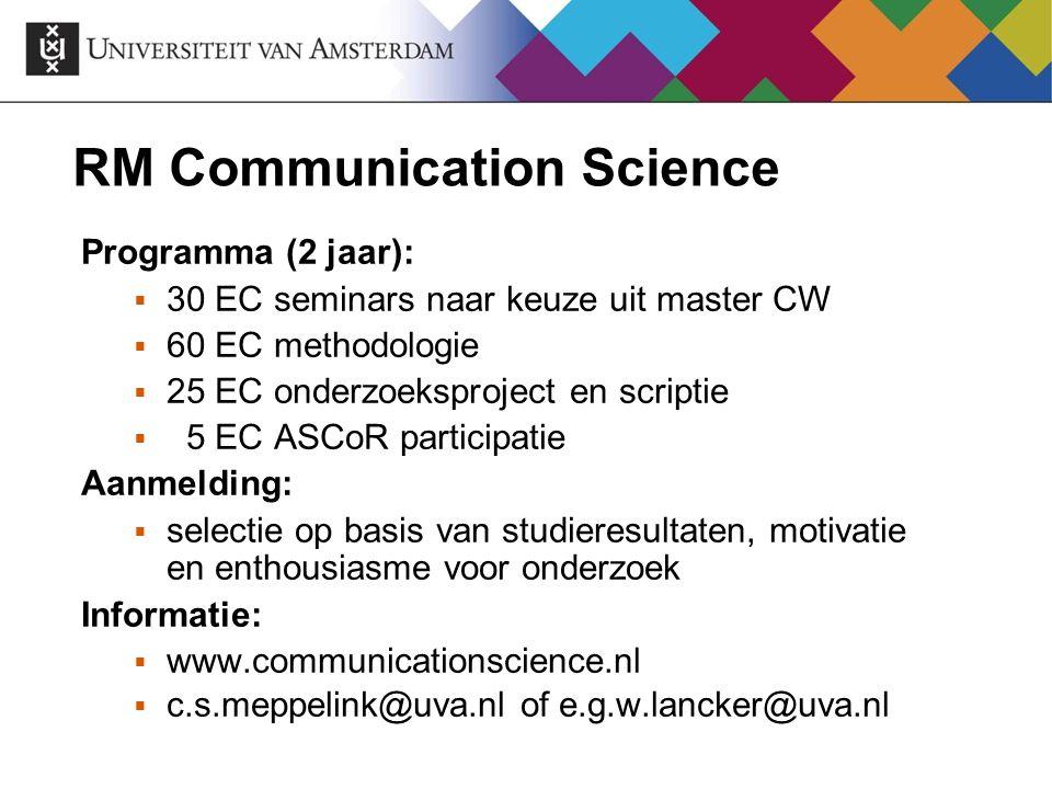 RM Communication Science Programma (2 jaar):  30 EC seminars naar keuze uit master CW  60 EC methodologie  25 EC onderzoeksproject en scriptie  5