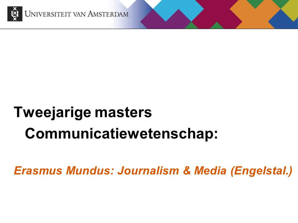 Tweejarige masters Communicatiewetenschap: Erasmus Mundus: Journalism & Media (Engelstal.)