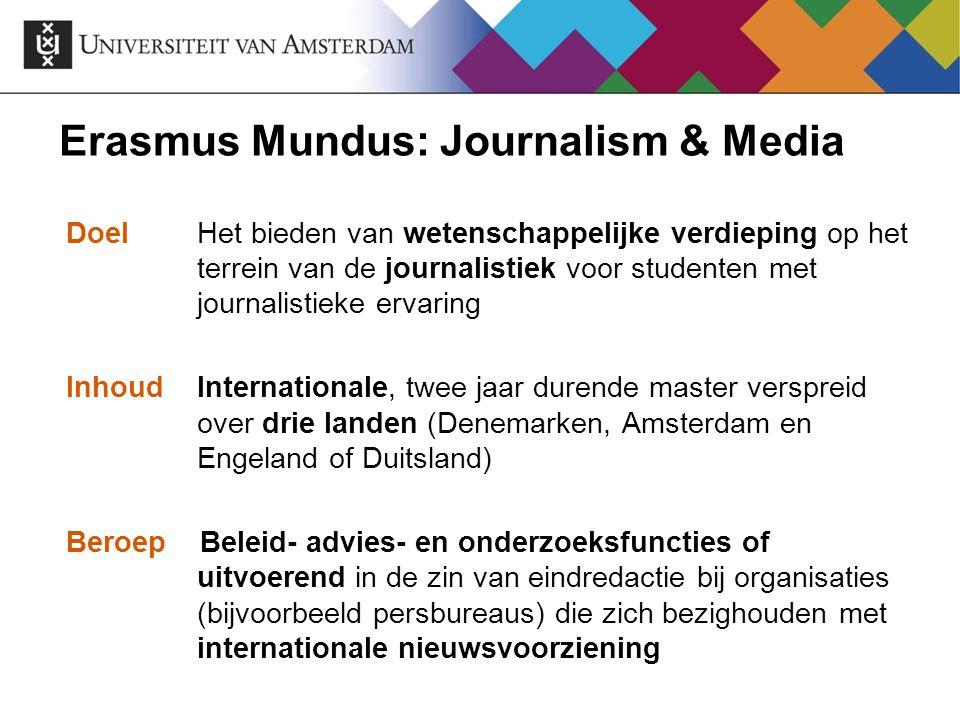 Erasmus Mundus: Journalism & Media Doel Het bieden van wetenschappelijke verdieping op het terrein van de journalistiek voor studenten met journalisti