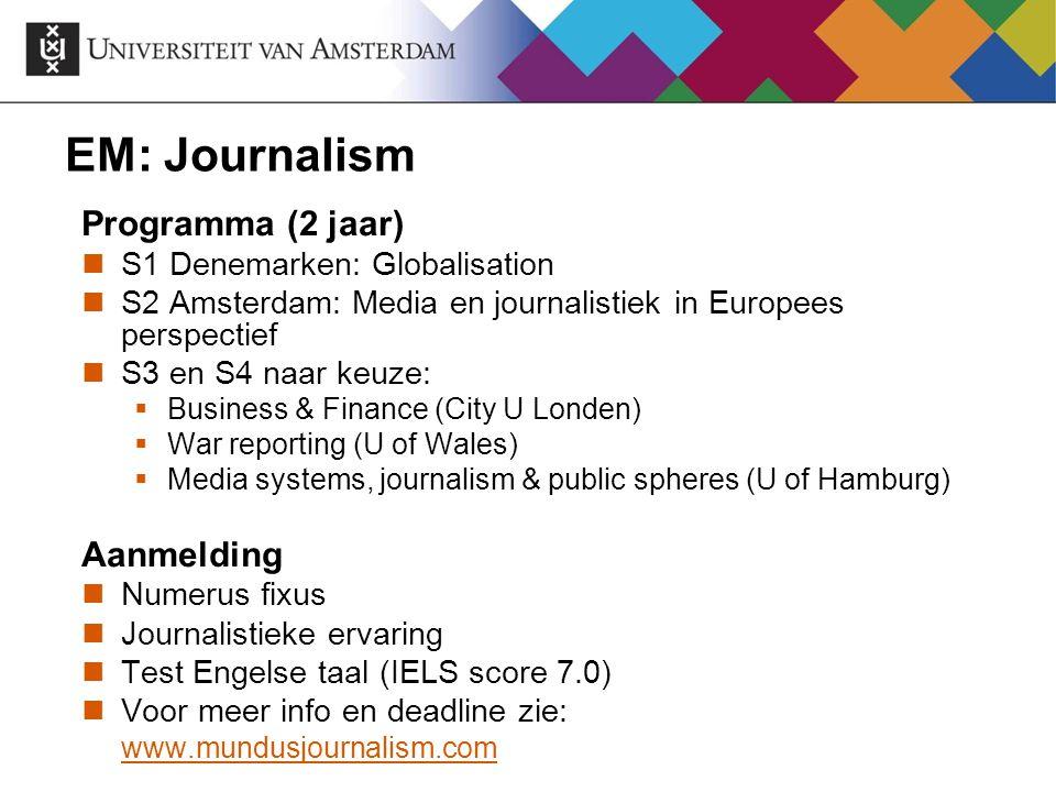 EM: Journalism Programma (2 jaar) S1 Denemarken: Globalisation S2 Amsterdam: Media en journalistiek in Europees perspectief S3 en S4 naar keuze:  Bus