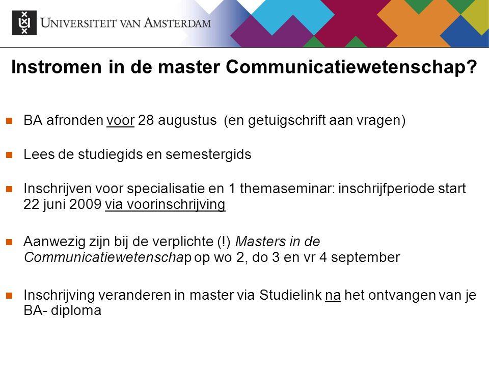 Instromen in de master Communicatiewetenschap? BA afronden voor 28 augustus (en getuigschrift aan vragen) Lees de studiegids en semestergids Inschrijv