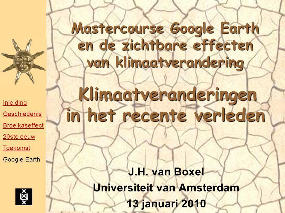 Mastercourse Google Earth en de zichtbare effecten van klimaatverandering Klimaatveranderingen in het recente verleden J.H. van Boxel Universiteit van