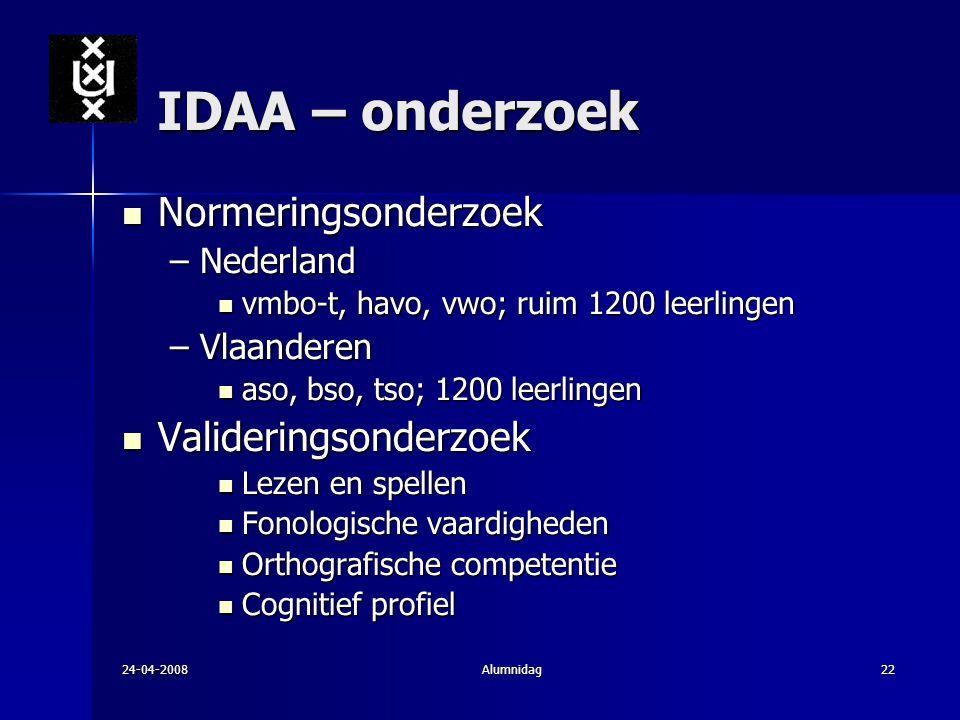 24-04-2008Alumnidag22 IDAA – onderzoek Normeringsonderzoek Normeringsonderzoek –Nederland vmbo-t, havo, vwo; ruim 1200 leerlingen vmbo-t, havo, vwo; r