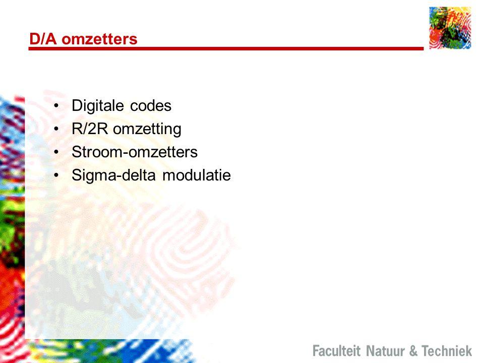 D/A omzetters Digitale codes R/2R omzetting Stroom-omzetters Sigma-delta modulatie