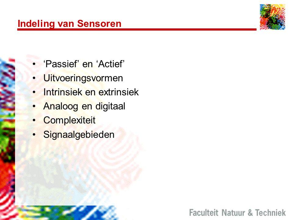 Indeling van Sensoren 'Passief' en 'Actief' Uitvoeringsvormen Intrinsiek en extrinsiek Analoog en digitaal Complexiteit Signaalgebieden