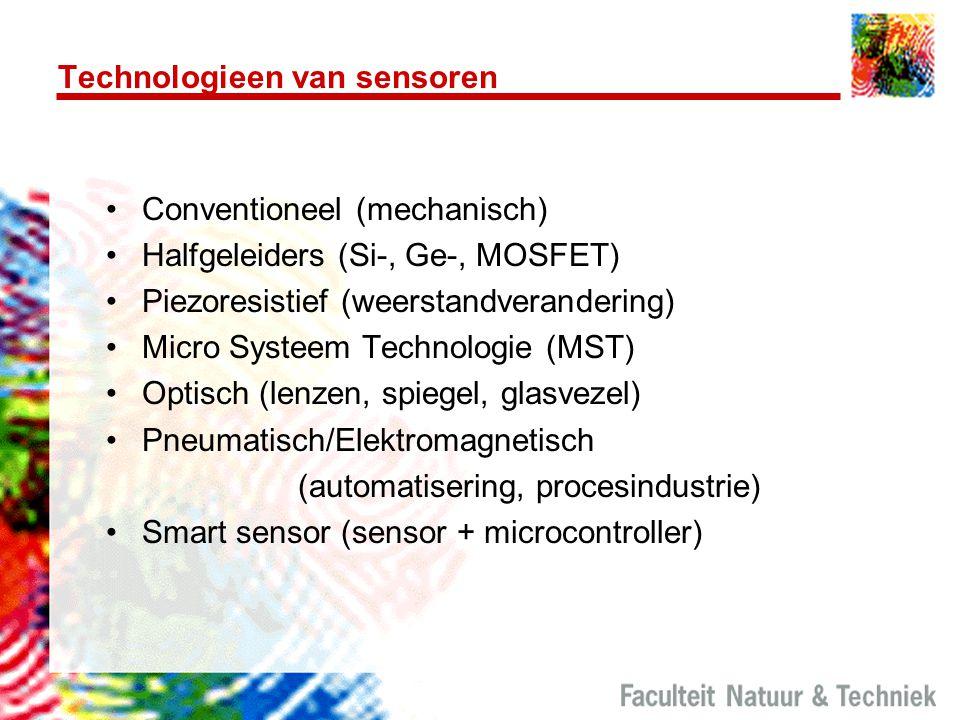 Technologieen van sensoren Conventioneel (mechanisch) Halfgeleiders (Si-, Ge-, MOSFET) Piezoresistief (weerstandverandering) Micro Systeem Technologie