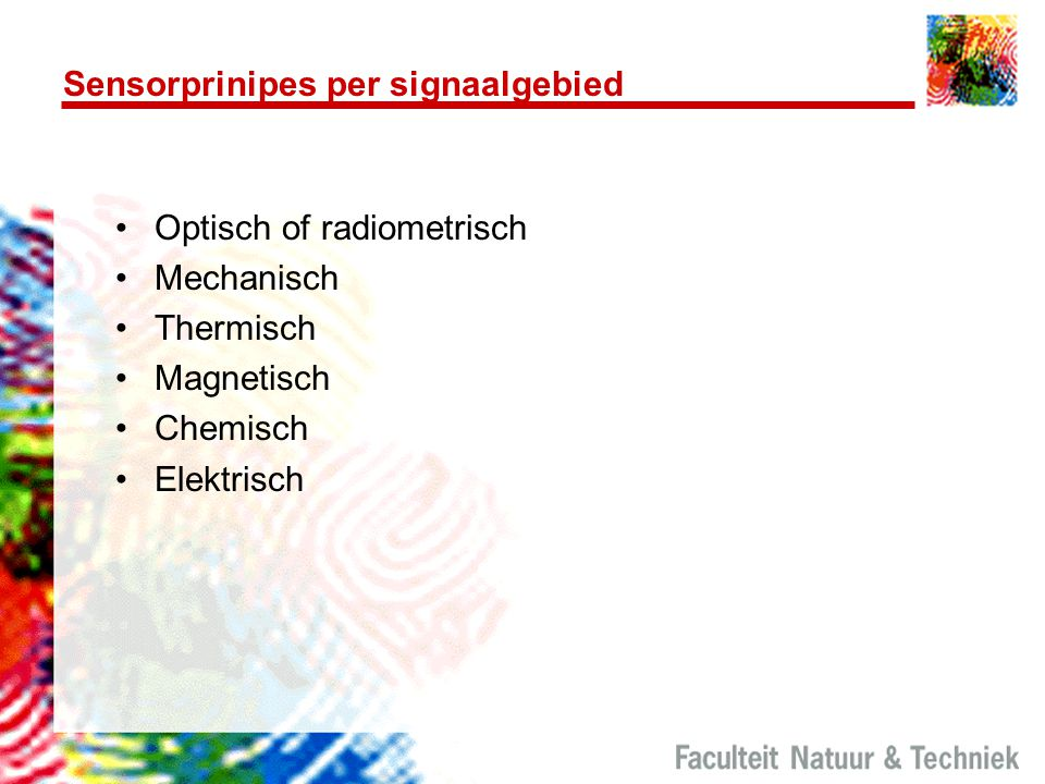 Sensorprinipes per signaalgebied Optisch of radiometrisch Mechanisch Thermisch Magnetisch Chemisch Elektrisch