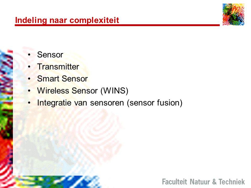 Indeling naar complexiteit Sensor Transmitter Smart Sensor Wireless Sensor (WINS) Integratie van sensoren (sensor fusion)