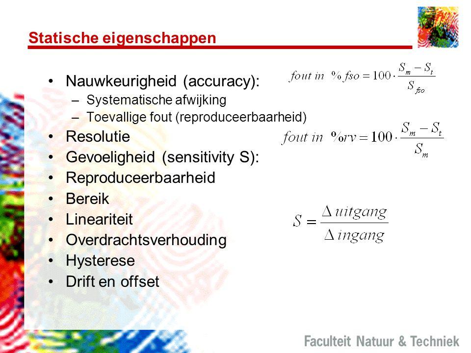Statische eigenschappen Nauwkeurigheid (accuracy): –Systematische afwijking –Toevallige fout (reproduceerbaarheid) Resolutie Gevoeligheid (sensitivity