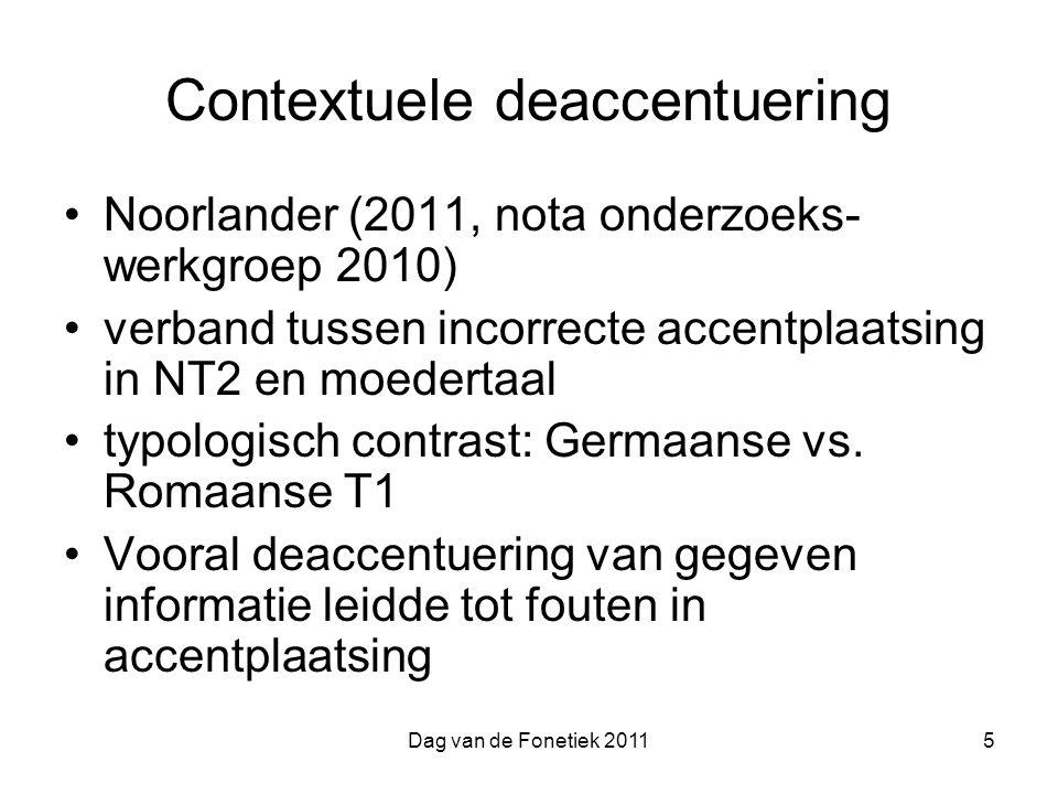 Dag van de Fonetiek 20115 Contextuele deaccentuering Noorlander (2011, nota onderzoeks- werkgroep 2010) verband tussen incorrecte accentplaatsing in NT2 en moedertaal typologisch contrast: Germaanse vs.