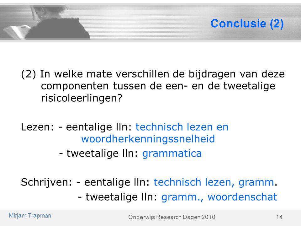Onderwijs Research Dagen 2010 Conclusie (2) 14 Mirjam Trapman (2) In welke mate verschillen de bijdragen van deze componenten tussen de een- en de twe