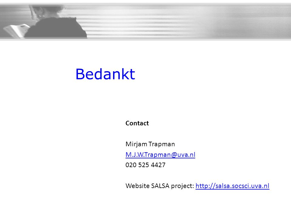 Bedankt Contact Mirjam Trapman M.J.W.Trapman@uva.nl 020 525 4427 Website SALSA project: http://salsa.socsci.uva.nlhttp://salsa.socsci.uva.nl