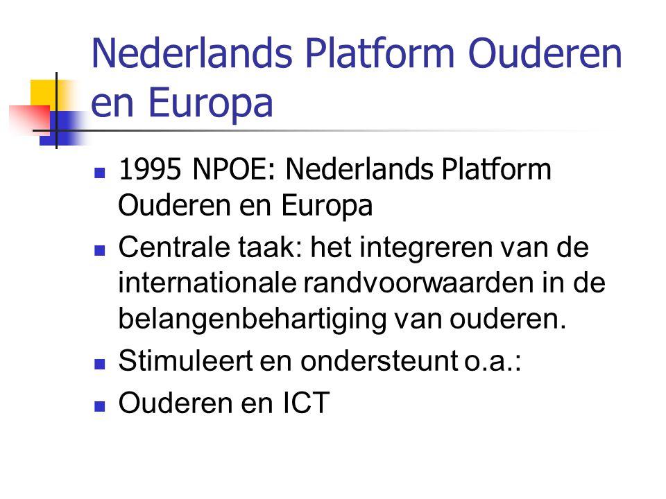 Nederlands Platform Ouderen en Europa 1995 NPOE: Nederlands Platform Ouderen en Europa Centrale taak: het integreren van de internationale randvoorwaa