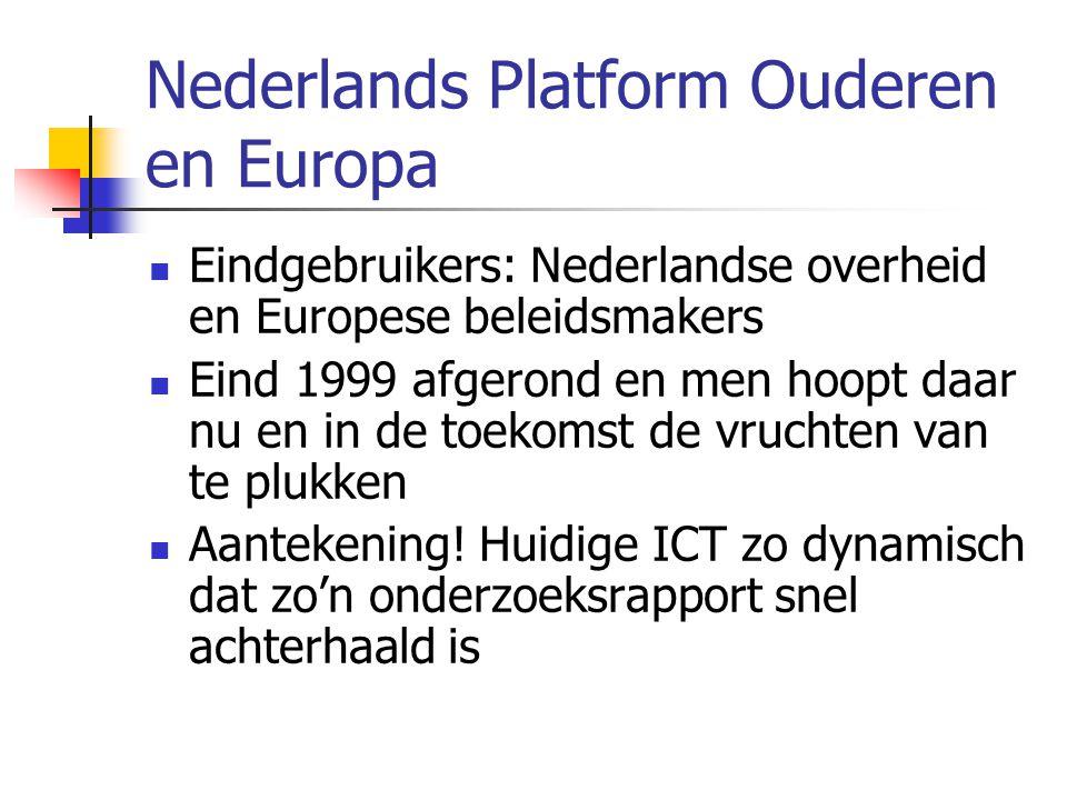 Nederlands Platform Ouderen en Europa Eindgebruikers: Nederlandse overheid en Europese beleidsmakers Eind 1999 afgerond en men hoopt daar nu en in de