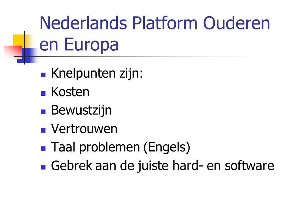 Nederlands Platform Ouderen en Europa Knelpunten zijn: Kosten Bewustzijn Vertrouwen Taal problemen (Engels) Gebrek aan de juiste hard- en software
