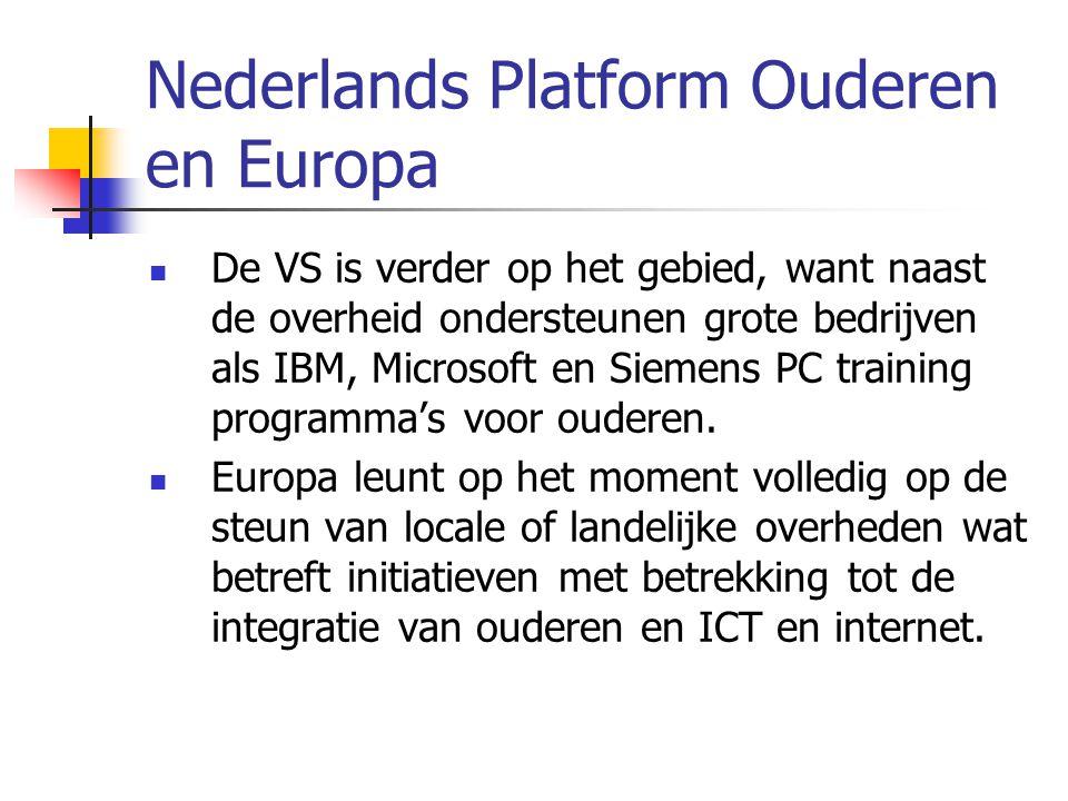 Nederlands Platform Ouderen en Europa De VS is verder op het gebied, want naast de overheid ondersteunen grote bedrijven als IBM, Microsoft en Siemens