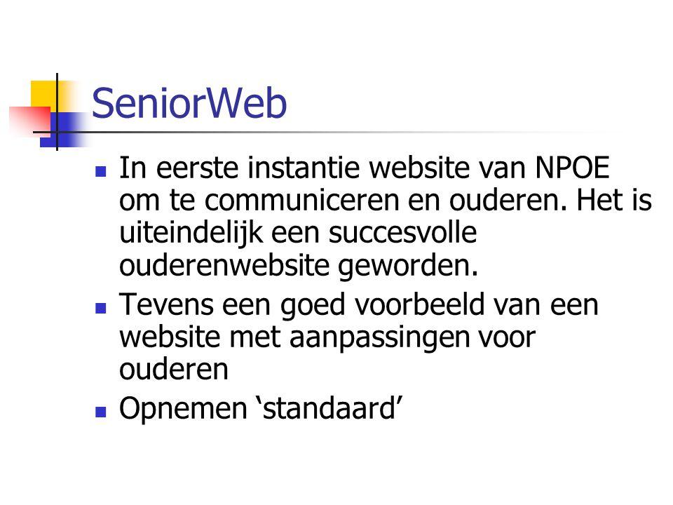 SeniorWeb In eerste instantie website van NPOE om te communiceren en ouderen. Het is uiteindelijk een succesvolle ouderenwebsite geworden. Tevens een