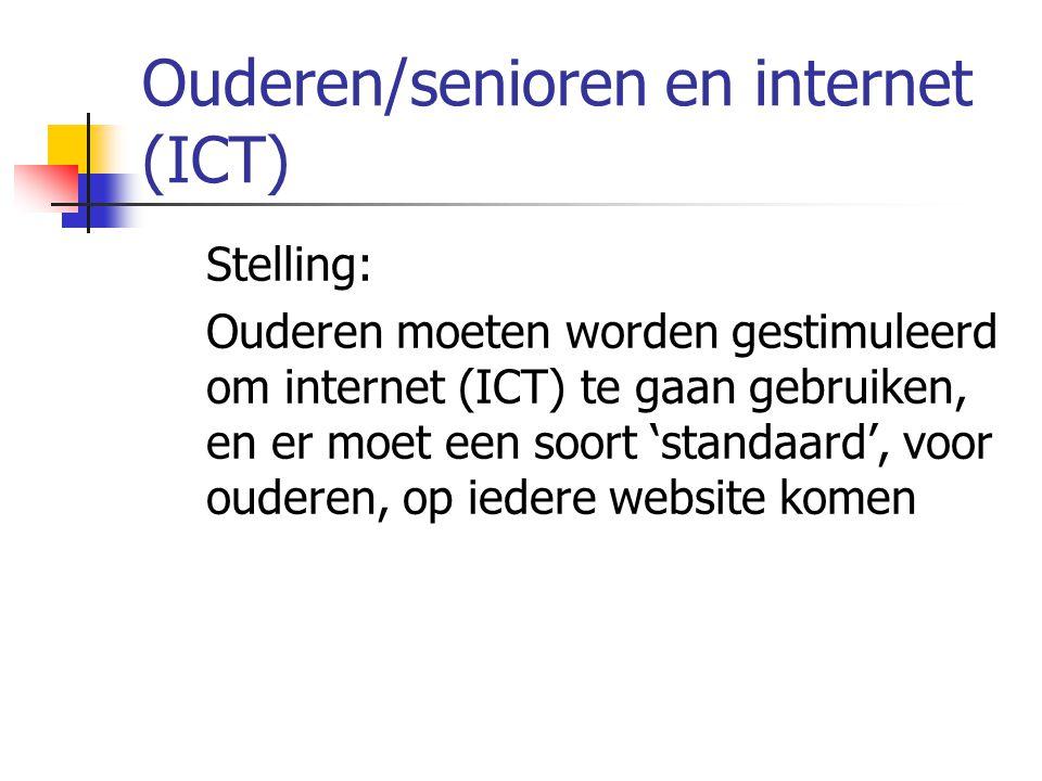 Ouderen/senioren en internet (ICT)  Stelling:  Ouderen moeten worden gestimuleerd om internet (ICT) te gaan gebruiken, en er moet een soort 'standaa