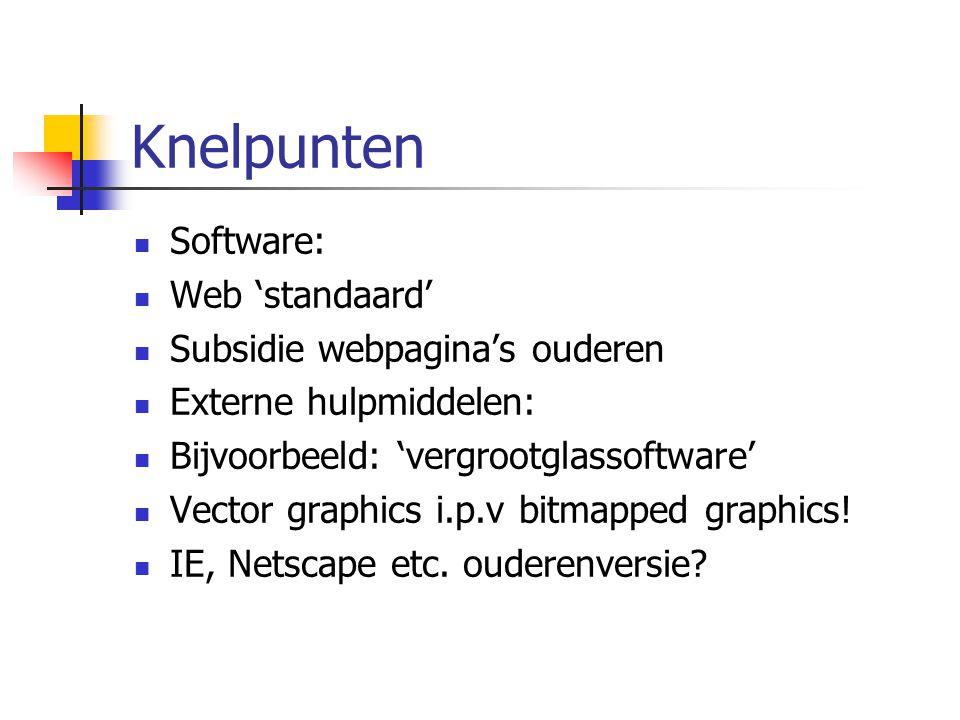 Knelpunten Software: Web 'standaard' Subsidie webpagina's ouderen Externe hulpmiddelen: Bijvoorbeeld: 'vergrootglassoftware' Vector graphics i.p.v bit
