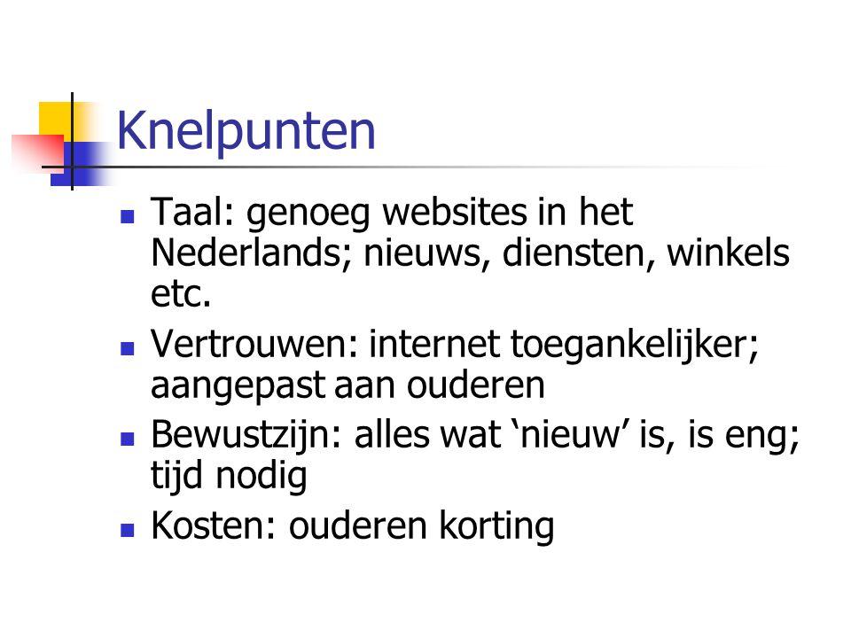 Knelpunten Taal: genoeg websites in het Nederlands; nieuws, diensten, winkels etc. Vertrouwen: internet toegankelijker; aangepast aan ouderen Bewustzi