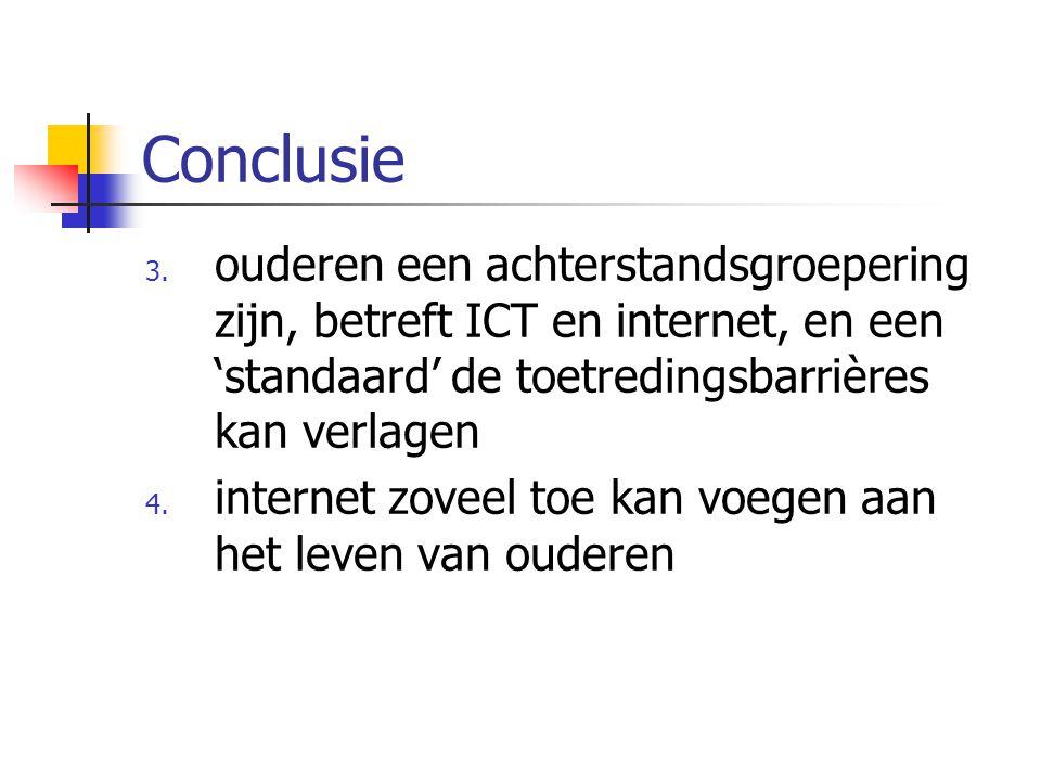 Conclusie 3. ouderen een achterstandsgroepering zijn, betreft ICT en internet, en een 'standaard' de toetredingsbarrières kan verlagen 4. internet zov