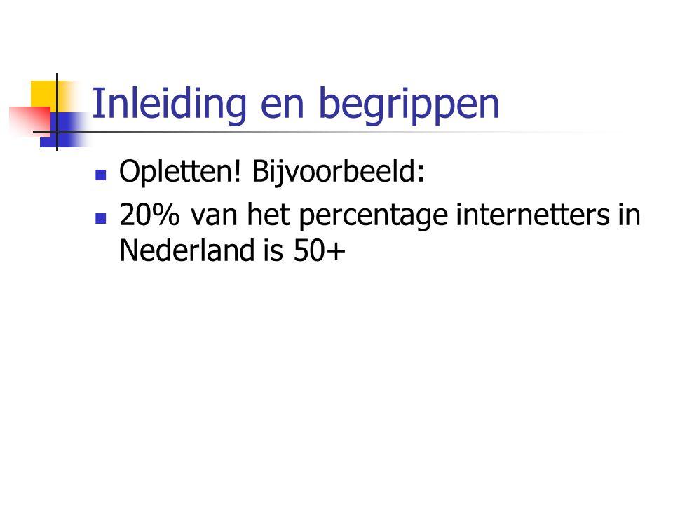 Inleiding en begrippen Opletten! Bijvoorbeeld: 20% van het percentage internetters in Nederland is 50+