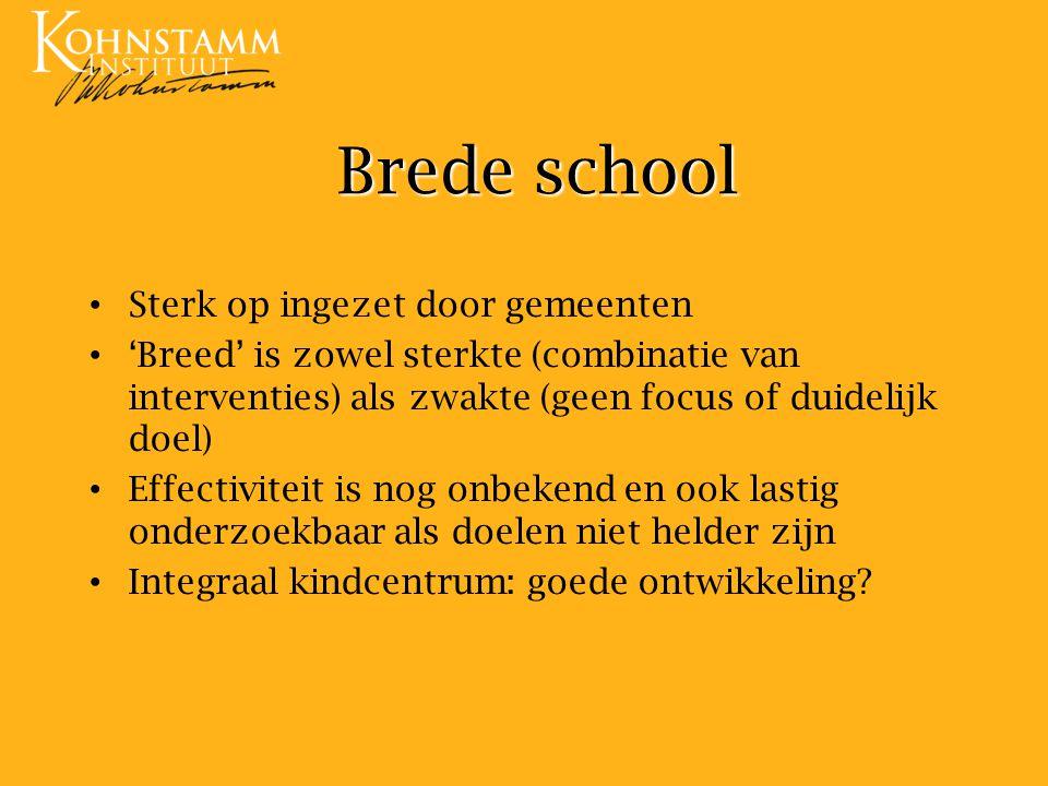Brede school Sterk op ingezet door gemeenten 'Breed' is zowel sterkte (combinatie van interventies) als zwakte (geen focus of duidelijk doel) Effectiv