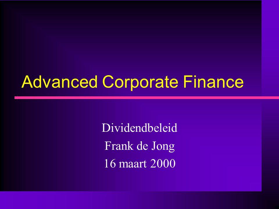 Advanced Corporate Finance Dividendbeleid Frank de Jong 16 maart 2000