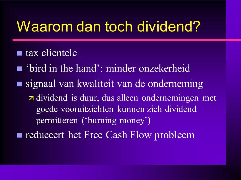 Waarom dan toch dividend? n tax clientele n 'bird in the hand': minder onzekerheid n signaal van kwaliteit van de onderneming ä dividend is duur, dus