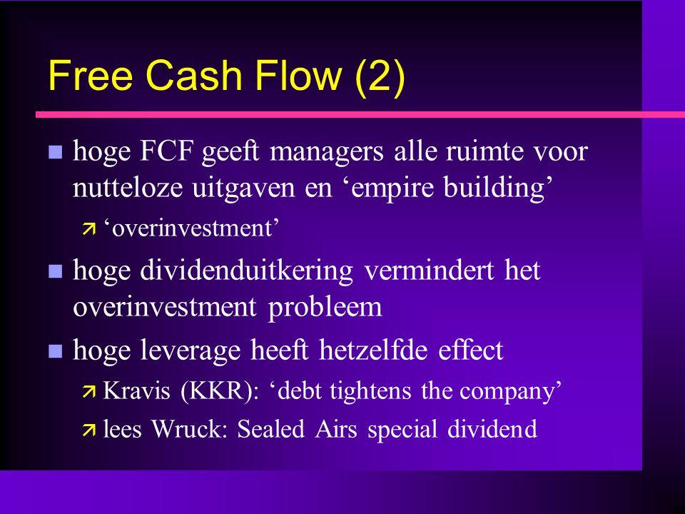 Free Cash Flow (3) n dividend verhoogt noodzaak voor extern kapitaal maar reduceert FCF agency kosten ä extended tradeoff theorie n Vergelijking met de eerdere agency kosten: ä debt overhang, asset substitution n FCF is met name probleem voor goed- lopende bedrijven zonder groeipotentieel
