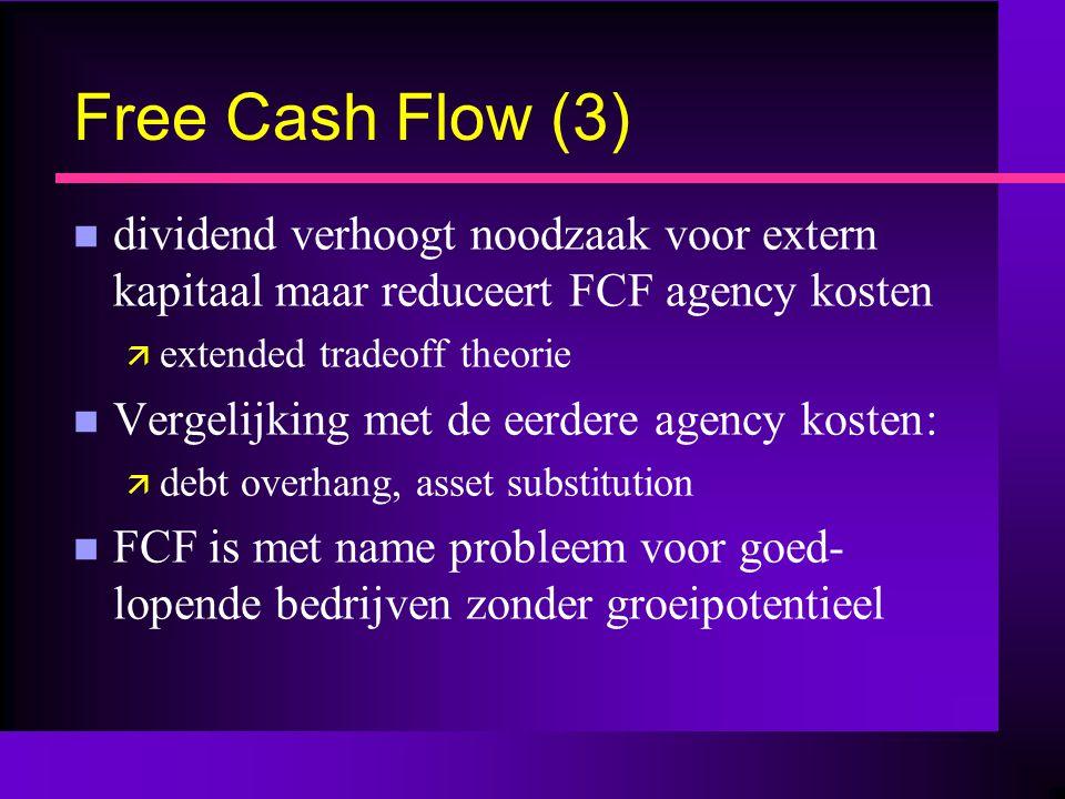 Free Cash Flow (3) n dividend verhoogt noodzaak voor extern kapitaal maar reduceert FCF agency kosten ä extended tradeoff theorie n Vergelijking met d