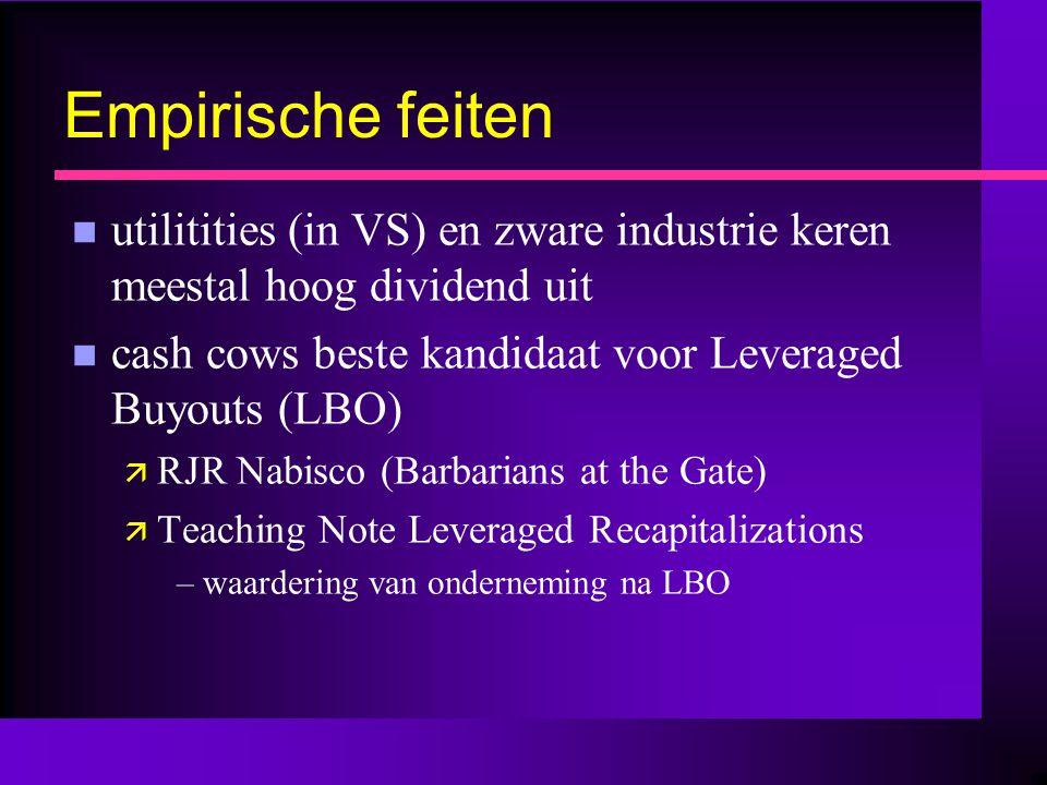 Empirische feiten n utilitities (in VS) en zware industrie keren meestal hoog dividend uit n cash cows beste kandidaat voor Leveraged Buyouts (LBO) ä