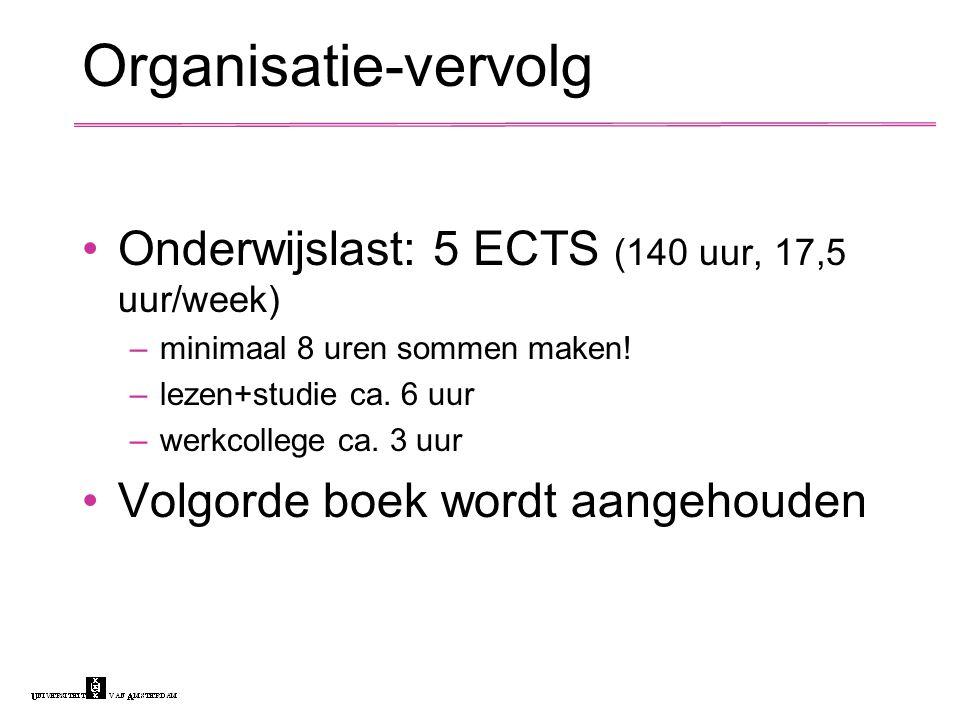 Organisatie-vervolg Onderwijslast: 5 ECTS (140 uur, 17,5 uur/week) –minimaal 8 uren sommen maken.