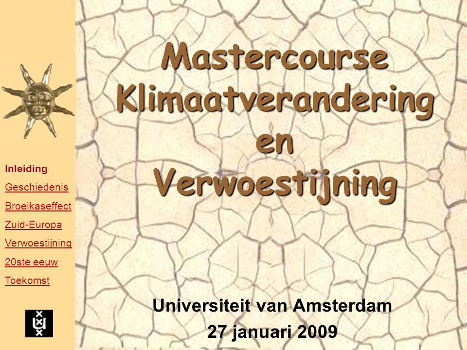 Mastercourse Klimaatverandering en Verwoestijning Universiteit van Amsterdam 27 januari 2009 Inleiding Geschiedenis Broeikaseffect Zuid-Europa Verwoes